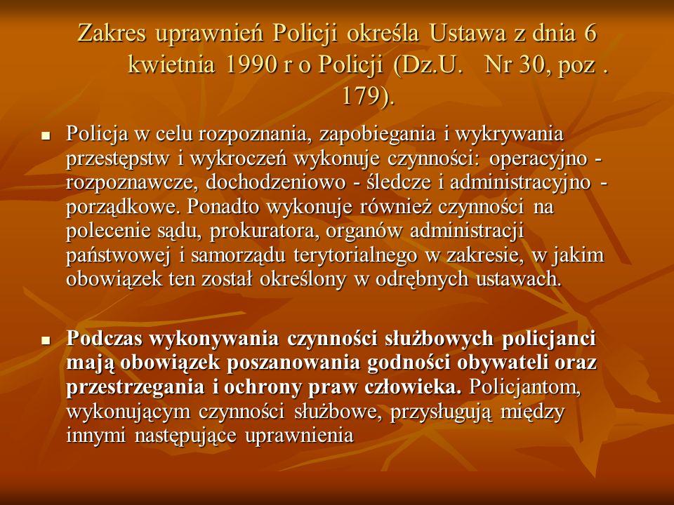 Zakres uprawnień Policji określa Ustawa z dnia 6 kwietnia 1990 r o Policji (Dz.U.