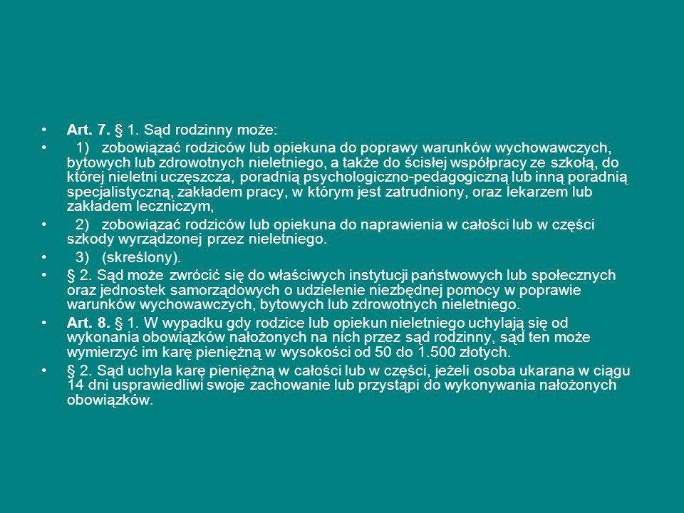 Art. 7. § 1. Sąd rodzinny może: 1) zobowiązać rodziców lub opiekuna do poprawy warunków wychowawczych, bytowych lub zdrowotnych nieletniego, a także d