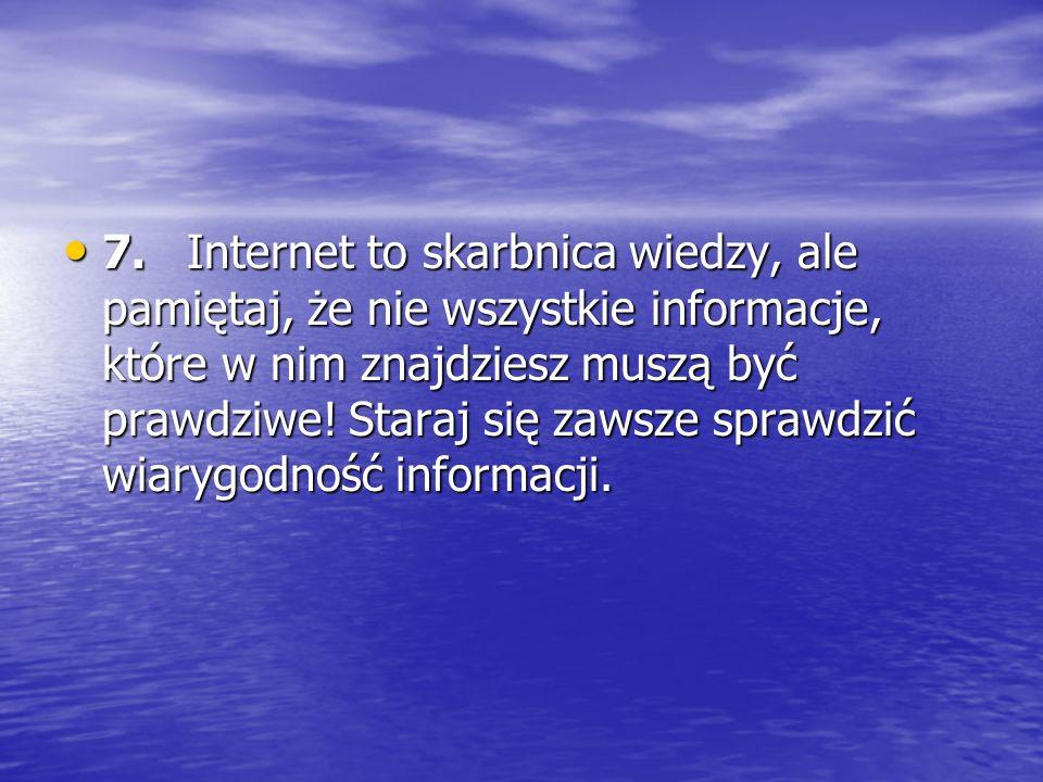 8.Szanuj innych użytkowników Internetu. Traktuj ich tak, jak chcesz żeby oni traktowali Ciebie.
