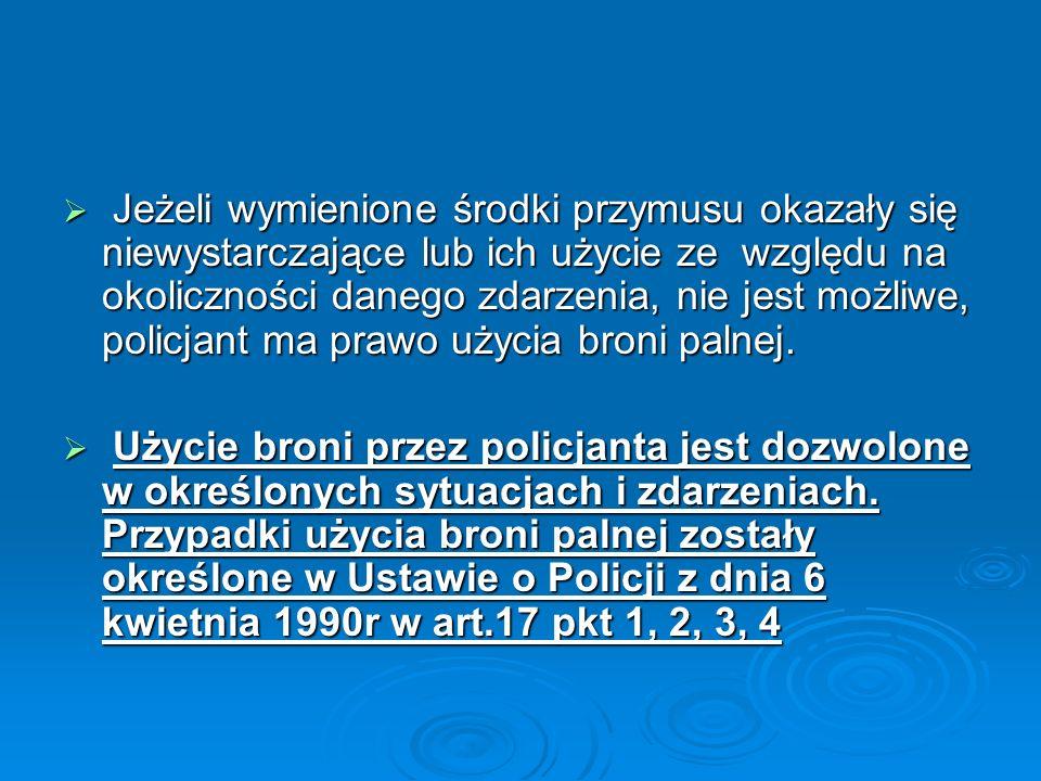 Jeżeli wymienione środki przymusu okazały się niewystarczające lub ich użycie ze względu na okoliczności danego zdarzenia, nie jest możliwe, policjant