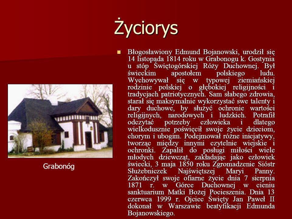 Życiorys Błogosławiony Edmund Bojanowski, urodził się 14 listopada 1814 roku w Grabonogu k. Gostynia u stóp Świętogórskiej Róży Duchownej. Był świecki