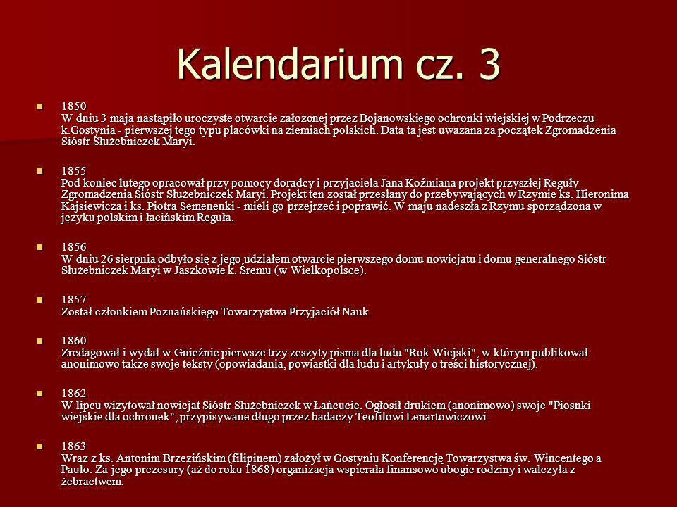 Kalendarium cz. 3 1850 W dniu 3 maja nastąpiło uroczyste otwarcie założonej przez Bojanowskiego ochronki wiejskiej w Podrzeczu k.Gostynia - pierwszej