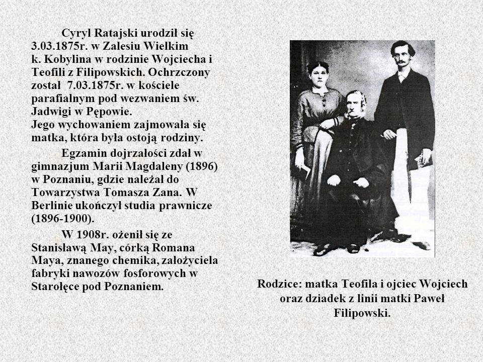 Rodzice: matka Teofila i ojciec Wojciech oraz dziadek z linii matki Paweł Filipowski. Cyryl Ratajski urodził się 3.03.1875r. w Zalesiu Wielkim k. Koby