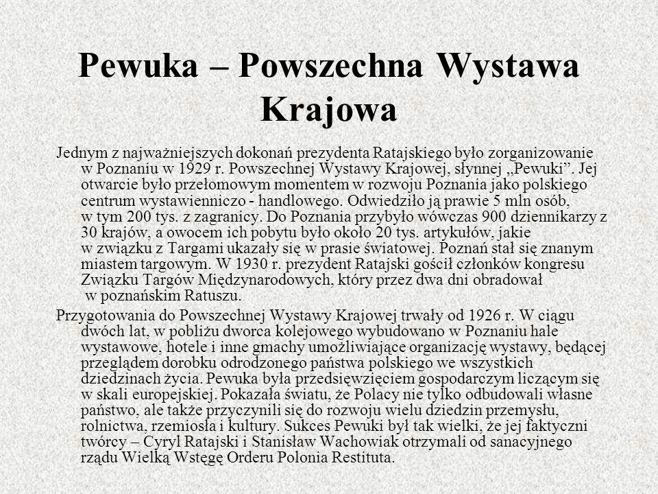 Pewuka – Powszechna Wystawa Krajowa Jednym z najważniejszych dokonań prezydenta Ratajskiego było zorganizowanie w Poznaniu w 1929 r. Powszechnej Wysta