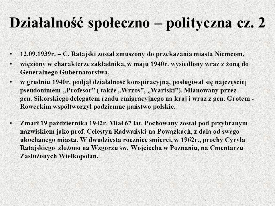 Działalność społeczno – polityczna cz. 2 12.09.1939r. – C. Ratajski został zmuszony do przekazania miasta Niemcom, więziony w charakterze zakładnika,