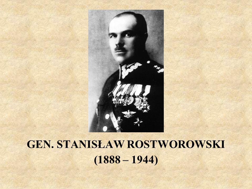 GEN. STANISŁAW ROSTWOROWSKI (1888 – 1944)