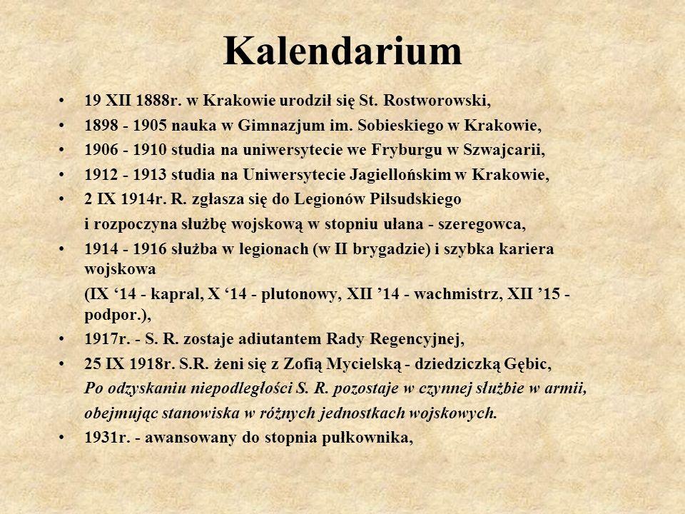 Kalendarium 19 XII 1888r. w Krakowie urodził się St. Rostworowski, 1898 - 1905 nauka w Gimnazjum im. Sobieskiego w Krakowie, 1906 - 1910 studia na uni