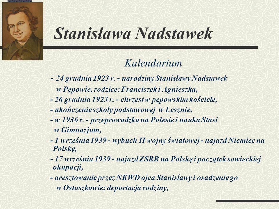 Stanisława Nadstawek Kalendarium - 24 grudnia 1923 r. - narodziny Stanisławy Nadstawek w Pępowie, rodzice: Franciszek i Agnieszka, - 26 grudnia 1923 r