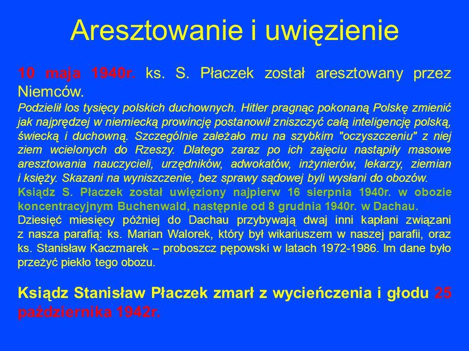 Aresztowanie i uwięzienie 10 maja 1940r. ks. S. Płaczek został aresztowany przez Niemców. Podzielił los tysięcy polskich duchownych. Hitler pragnąc po