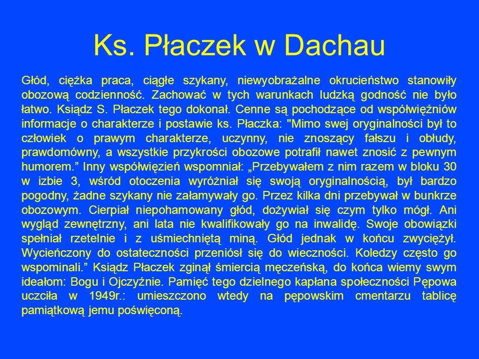 Ks. Płaczek w Dachau Głód, ciężka praca, ciągłe szykany, niewyobrażalne okrucieństwo stanowiły obozową codzienność. Zachować w tych warunkach ludzką g
