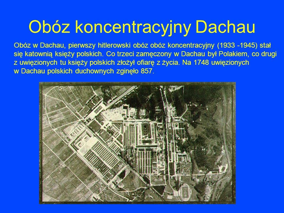 Obóz koncentracyjny Dachau Obóz w Dachau, pierwszy hitlerowski obóz obóz koncentracyjny (1933 -1945) stał się katownią księży polskich. Co trzeci zamę