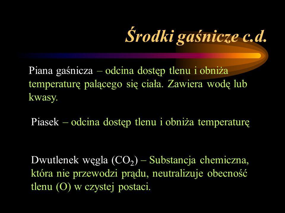 Środki gaśnicze c.d. Piana gaśnicza – odcina dostęp tlenu i obniża temperaturę palącego się ciała. Zawiera wodę lub kwasy. Dwutlenek węgla (CO 2 ) – S