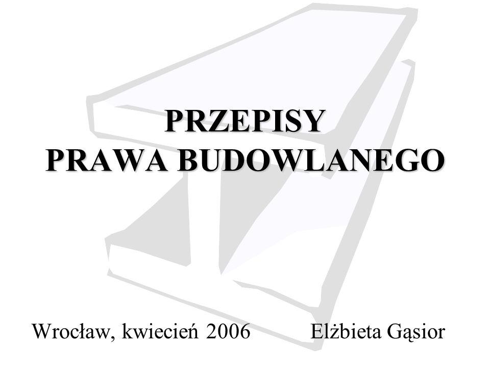 PRZEPISY PRAWA BUDOWLANEGO Wrocław, kwiecień 2006Elżbieta Gąsior
