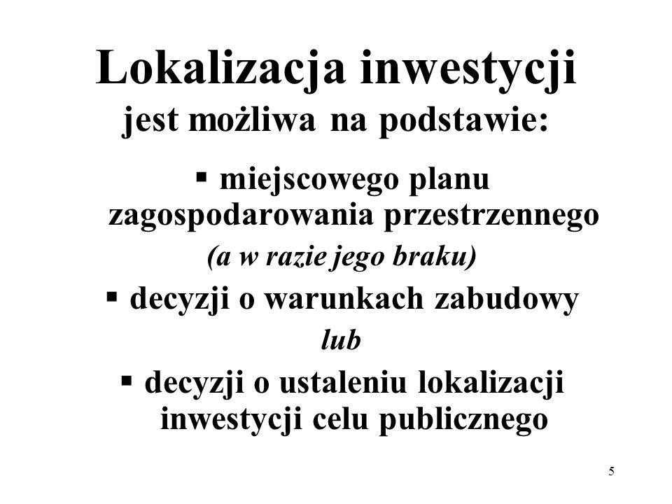 5 Lokalizacja inwestycji jest możliwa na podstawie: miejscowego planu zagospodarowania przestrzennego (a w razie jego braku) decyzji o warunkach zabudowy lub decyzji o ustaleniu lokalizacji inwestycji celu publicznego