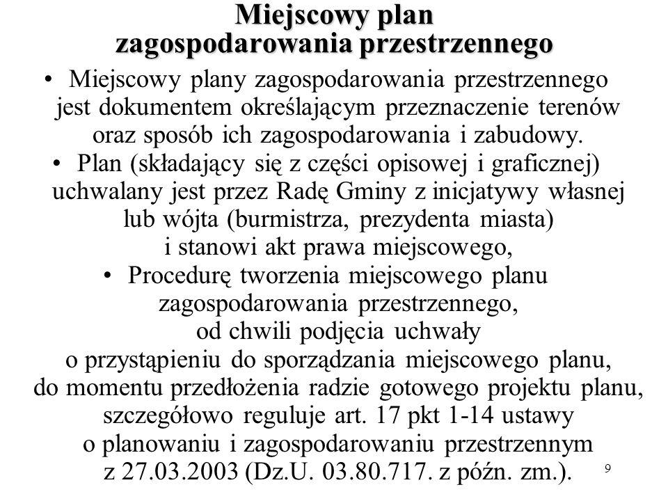 9 Miejscowy plan zagospodarowania przestrzennego Miejscowy plany zagospodarowania przestrzennego jest dokumentem określającym przeznaczenie terenów oraz sposób ich zagospodarowania i zabudowy.