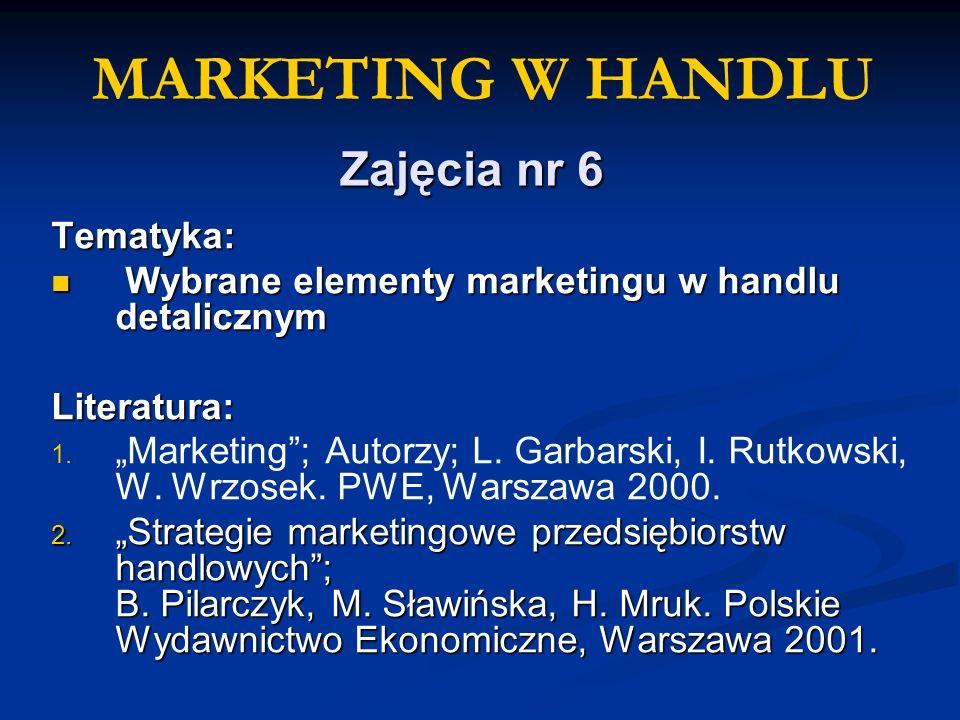 Zajęcia nr 6 Tematyka: Wybrane elementy marketingu w handlu detalicznym Wybrane elementy marketingu w handlu detalicznymLiteratura: 1. 1. Marketing; A