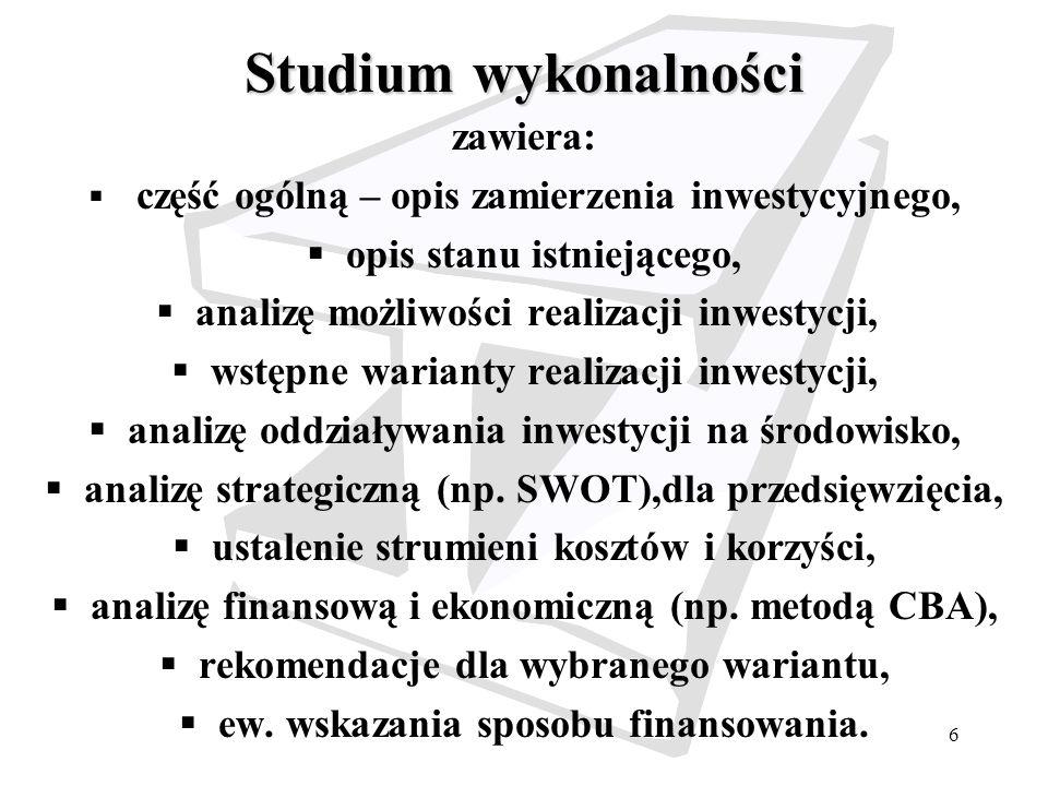 6 Studium wykonalności zawiera: część ogólną – opis zamierzenia inwestycyjnego, opis stanu istniejącego, analizę możliwości realizacji inwestycji, wst
