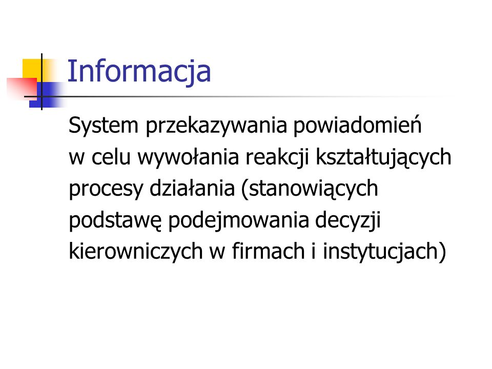 Informacja System przekazywania powiadomień w celu wywołania reakcji kształtujących procesy działania (stanowiących podstawę podejmowania decyzji kier