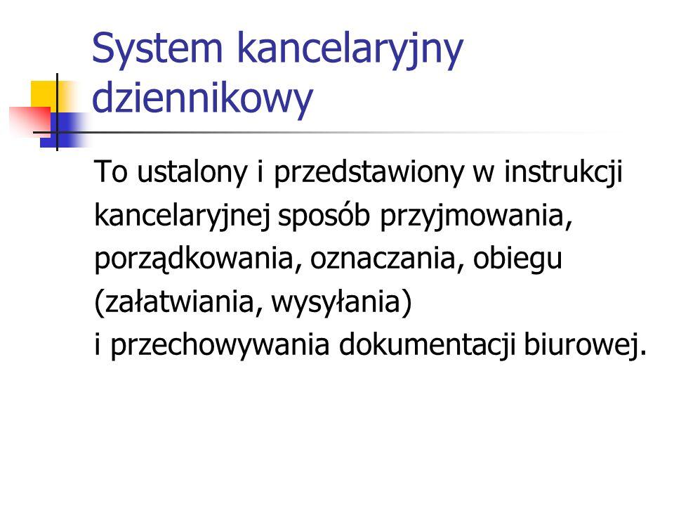 System kancelaryjny dziennikowy To ustalony i przedstawiony w instrukcji kancelaryjnej sposób przyjmowania, porządkowania, oznaczania, obiegu (załatwi