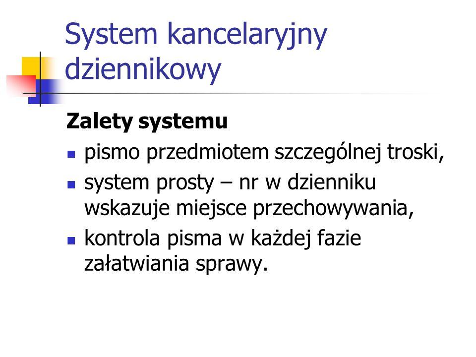 System kancelaryjny dziennikowy Zalety systemu pismo przedmiotem szczególnej troski, system prosty – nr w dzienniku wskazuje miejsce przechowywania, k