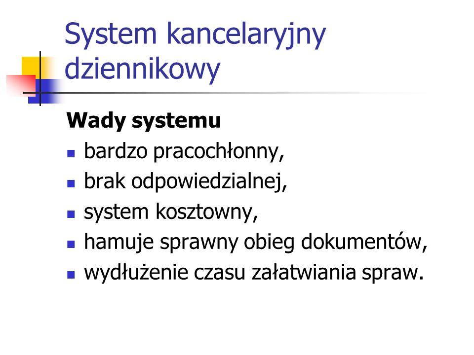 System kancelaryjny dziennikowy Wady systemu bardzo pracochłonny, brak odpowiedzialnej, system kosztowny, hamuje sprawny obieg dokumentów, wydłużenie