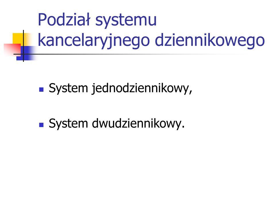 Podział systemu kancelaryjnego dziennikowego System jednodziennikowy, System dwudziennikowy.