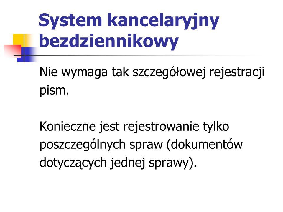 System kancelaryjny bezdziennikowy Nie wymaga tak szczegółowej rejestracji pism. Konieczne jest rejestrowanie tylko poszczególnych spraw (dokumentów d