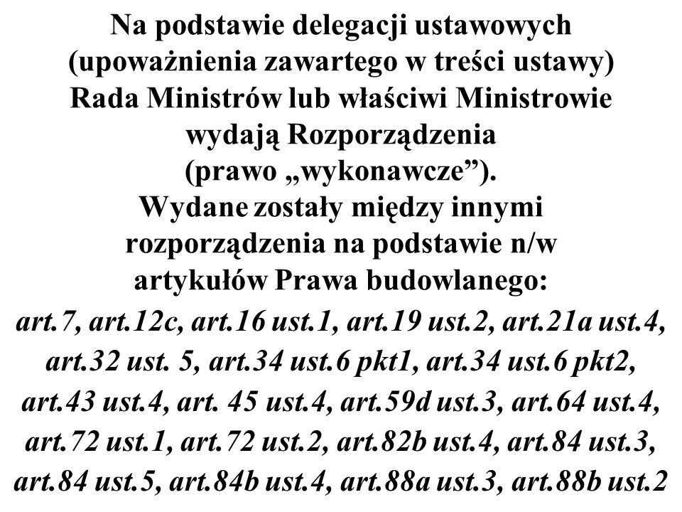 Na podstawie delegacji ustawowych (upoważnienia zawartego w treści ustawy) Rada Ministrów lub właściwi Ministrowie wydają Rozporządzenia (prawo wykonawcze).