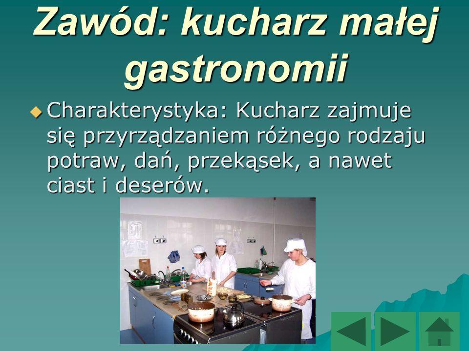 Zawód: kucharz małej gastronomii Charakterystyka: Kucharz zajmuje się przyrządzaniem różnego rodzaju potraw, dań, przekąsek, a nawet ciast i deserów.