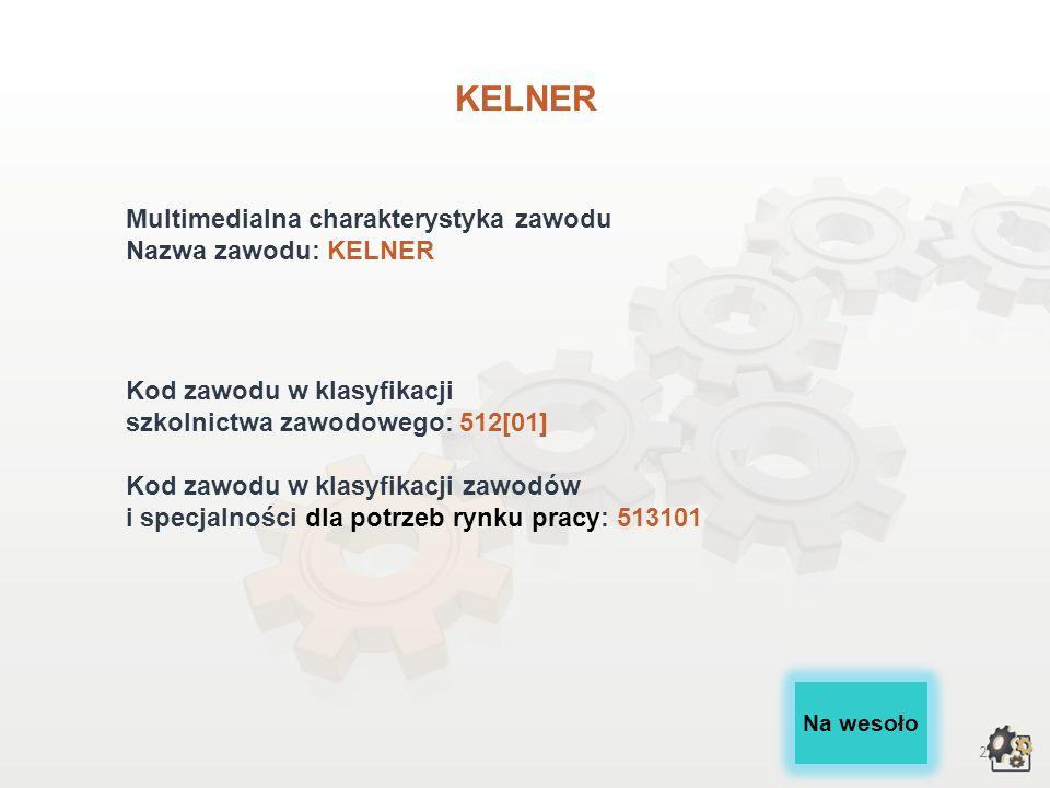 2 KELNER Multimedialna charakterystyka zawodu Nazwa zawodu: KELNER Kod zawodu w klasyfikacji szkolnictwa zawodowego: 512[01] Kod zawodu w klasyfikacji zawodów i specjalności dla potrzeb rynku pracy: 513101 Na wesoło