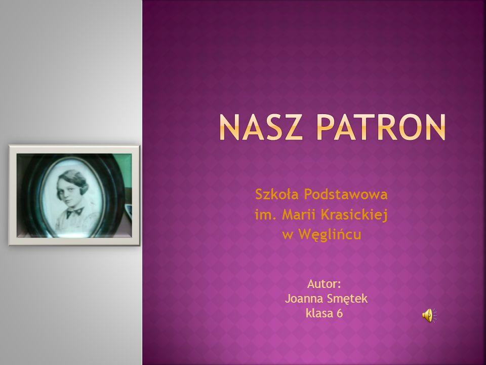 Szkoła Podstawowa im. Marii Krasickiej w Węglińcu Autor: Joanna Smętek klasa 6