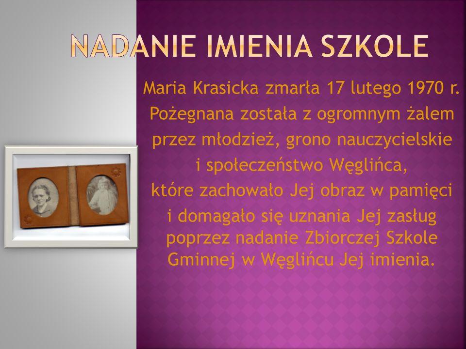 Maria Krasicka zmarła 17 lutego 1970 r. Pożegnana została z ogromnym żalem przez młodzież, grono nauczycielskie i społeczeństwo Węglińca, które zachow