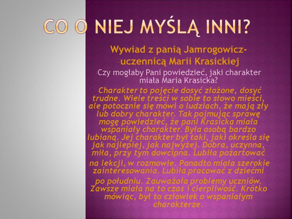 Wywiad z panią Jamrogowicz- - uczennicą Marii Krasickiej - Czy mogłaby Pani powiedzieć, jaki charakter miała Maria Krasicka? Charakter to pojęcie dosy