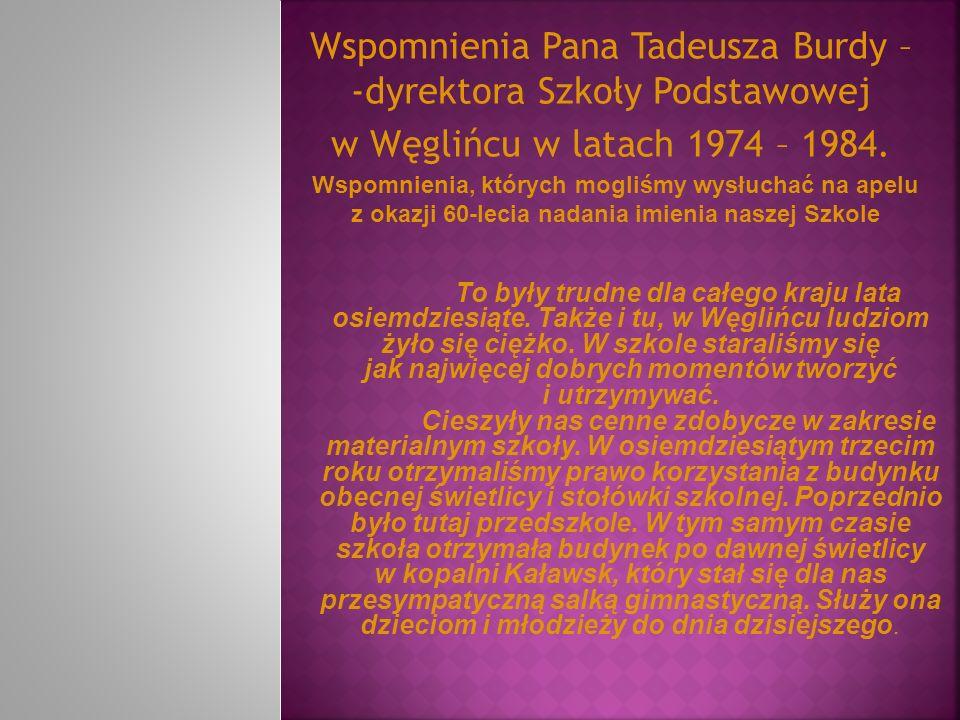 Wspomnienia Pana Tadeusza Burdy – -dyrektora Szkoły Podstawowej w Węglińcu w latach 1974 – 1984. Wspomnienia, których mogliśmy wysłuchać na apelu z ok
