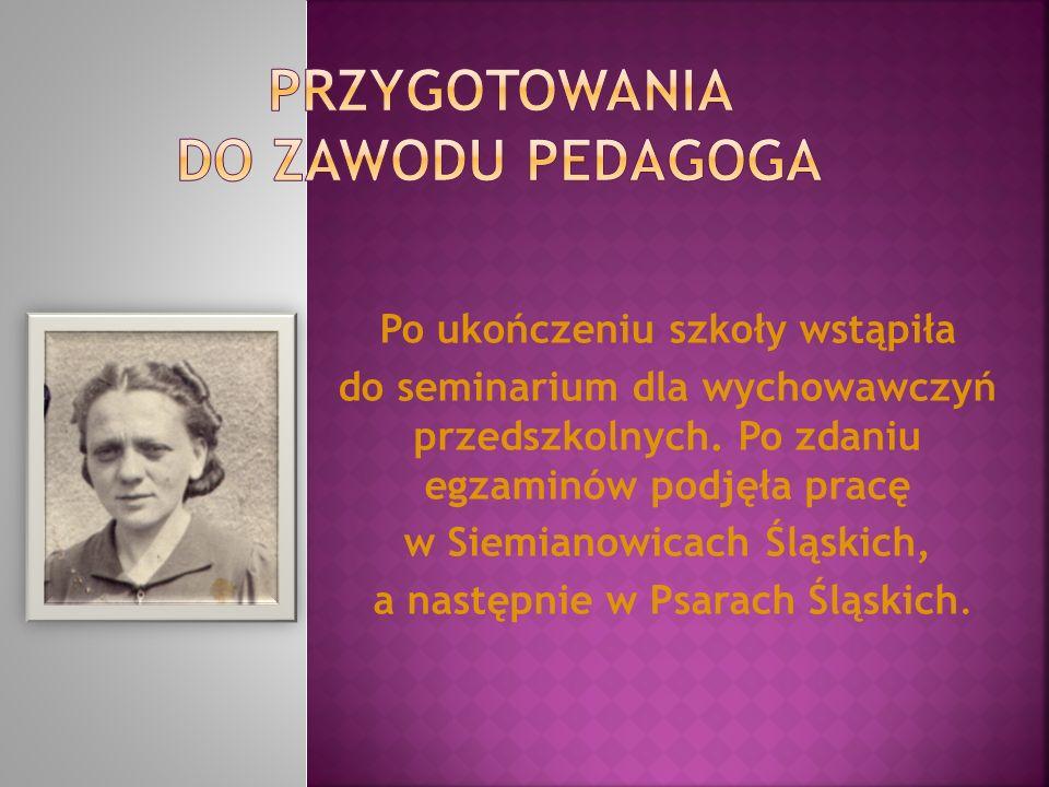 Po ukończeniu szkoły wstąpiła do seminarium dla wychowawczyń przedszkolnych. Po zdaniu egzaminów podjęła pracę w Siemianowicach Śląskich, a następnie