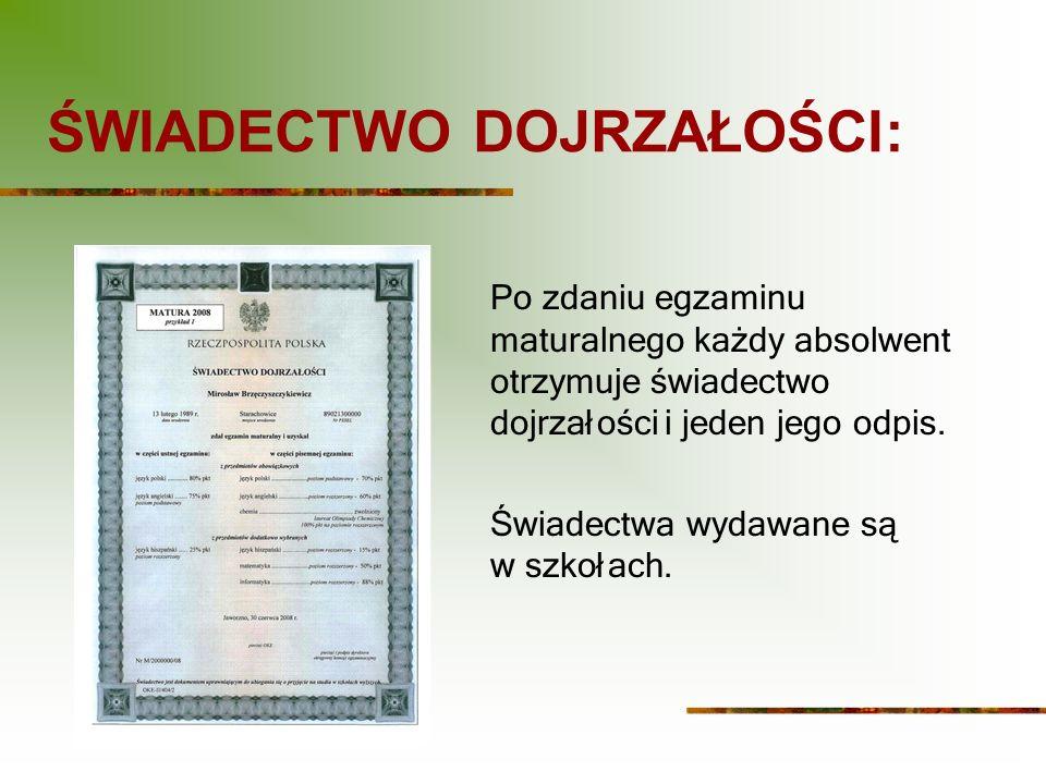 ŚWIADECTWO DOJRZAŁOŚCI: Po zdaniu egzaminu maturalnego każdy absolwent otrzymuje świadectwo dojrzałości i jeden jego odpis.