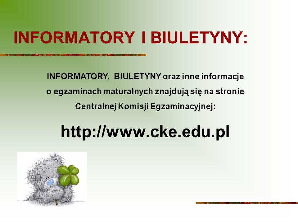 INFORMATORY I BIULETYNY: INFORMATORY, BIULETYNY oraz inne informacje o egzaminach maturalnych znajdują się na stronie Centralnej Komisji Egzaminacyjnej: http://www.cke.edu.pl
