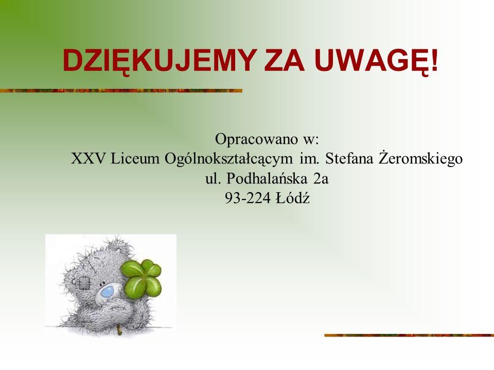 DZIĘKUJEMY ZA UWAGĘ.Opracowano w: XXV Liceum Ogólnokształcącym im.