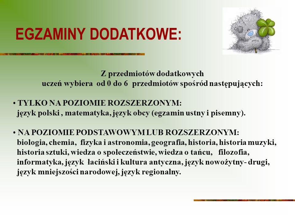 Z przedmiotów dodatkowych uczeń wybiera od 0 do 6 przedmiotów spośród następujących: TYLKO NA POZIOMIE ROZSZERZONYM: język polski, matematyka, język obcy (egzamin ustny i pisemny).