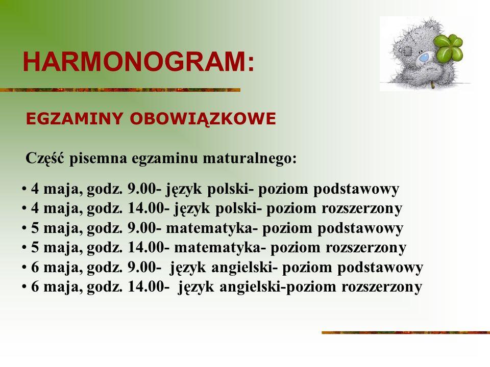 HARMONOGRAM: 4 maja, godz.9.00- język polski- poziom podstawowy 4 maja, godz.