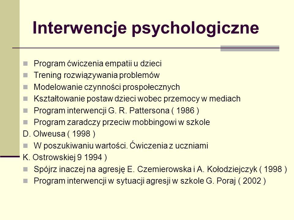 Interwencje psychologiczne Program ćwiczenia empatii u dzieci Trening rozwiązywania problemów Modelowanie czynności prospołecznych Kształtowanie postaw dzieci wobec przemocy w mediach Program interwencji G.