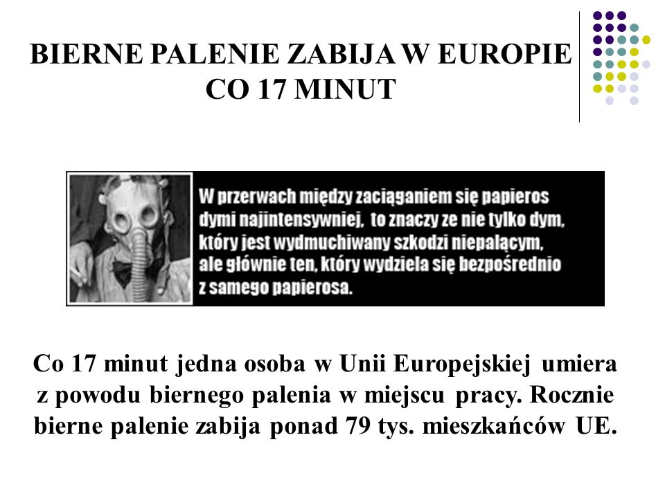 BIERNE PALENIE ZABIJA W EUROPIE CO 17 MINUT Co 17 minut jedna osoba w Unii Europejskiej umiera z powodu biernego palenia w miejscu pracy. Rocznie bier