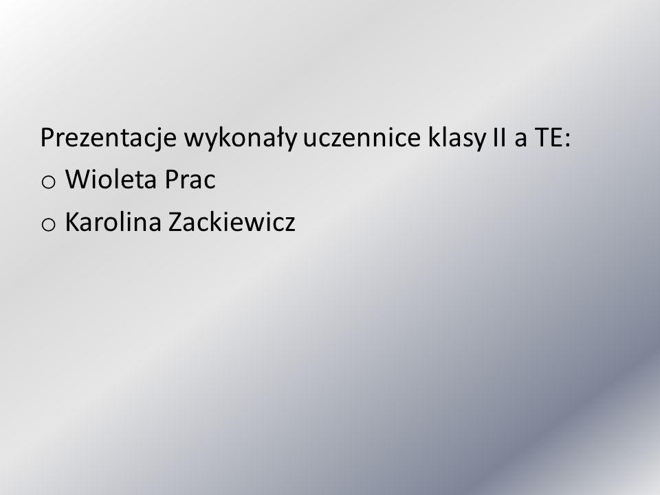 Prezentacje wykonały uczennice klasy II a TE: o Wioleta Prac o Karolina Zackiewicz