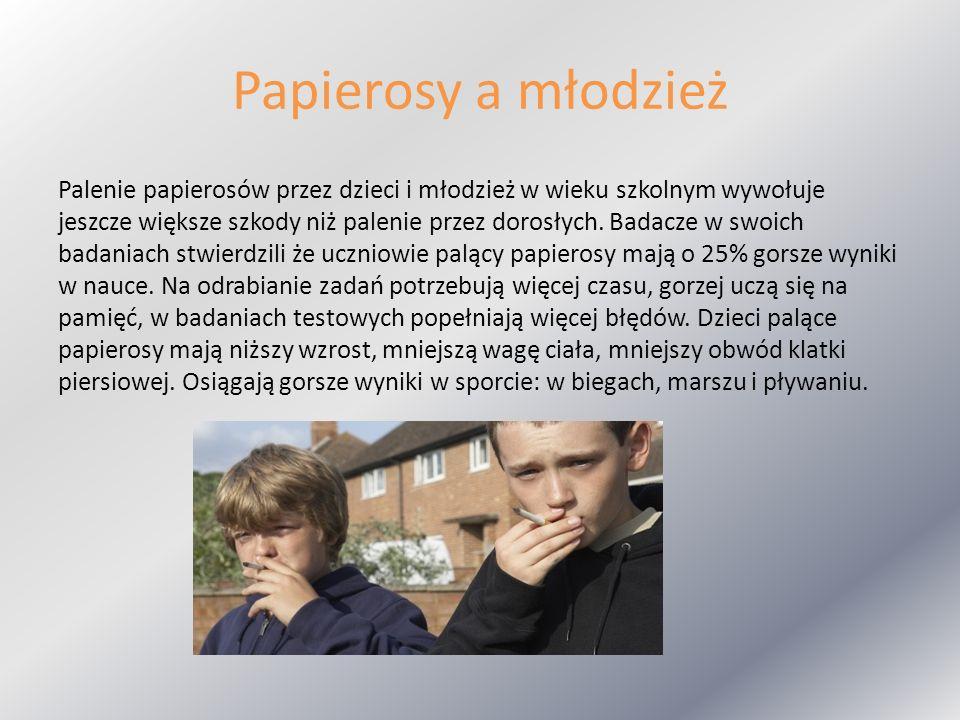Papierosy a młodzież Palenie papierosów przez dzieci i młodzież w wieku szkolnym wywołuje jeszcze większe szkody niż palenie przez dorosłych. Badacze