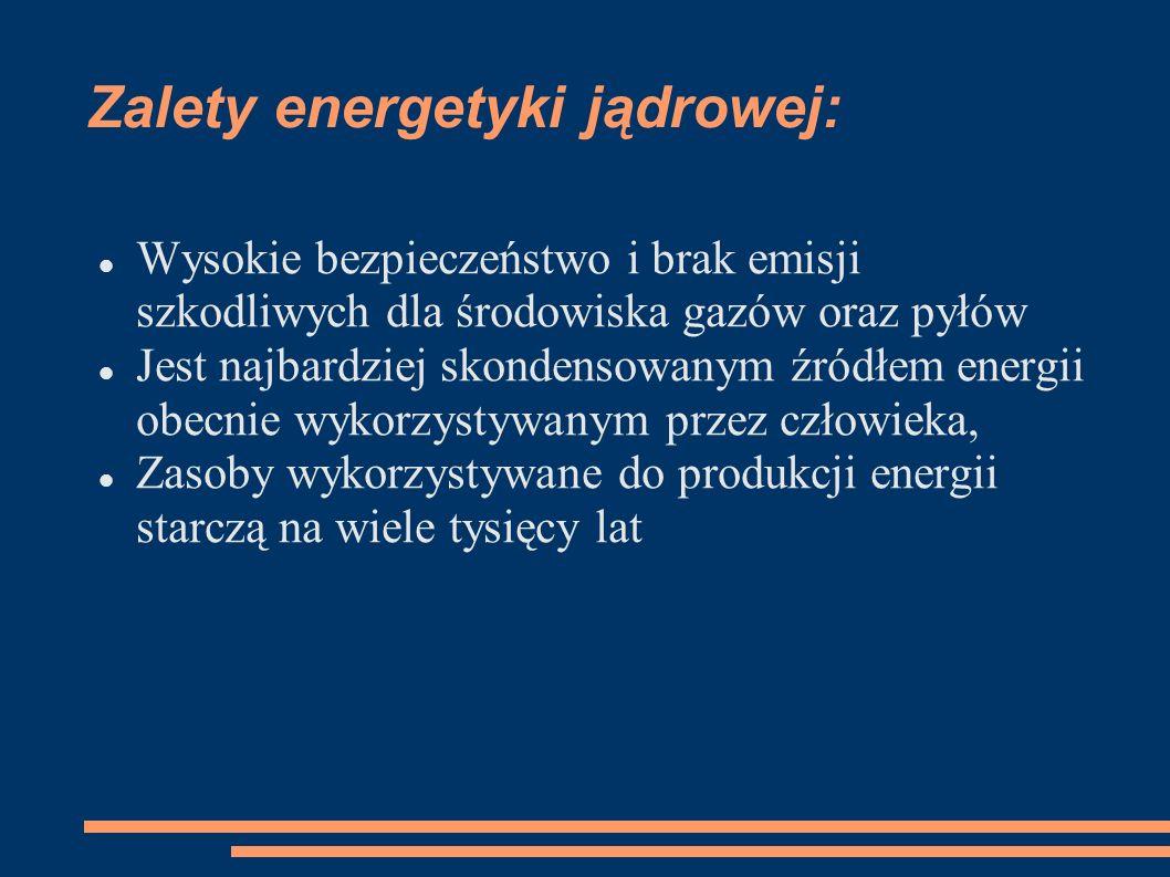 Zalety energetyki jądrowej: Wysokie bezpieczeństwo i brak emisji szkodliwych dla środowiska gazów oraz pyłów Jest najbardziej skondensowanym źródłem e