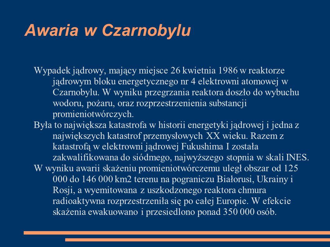 Awaria w Czarnobylu Wypadek jądrowy, mający miejsce 26 kwietnia 1986 w reaktorze jądrowym bloku energetycznego nr 4 elektrowni atomowej w Czarnobylu.
