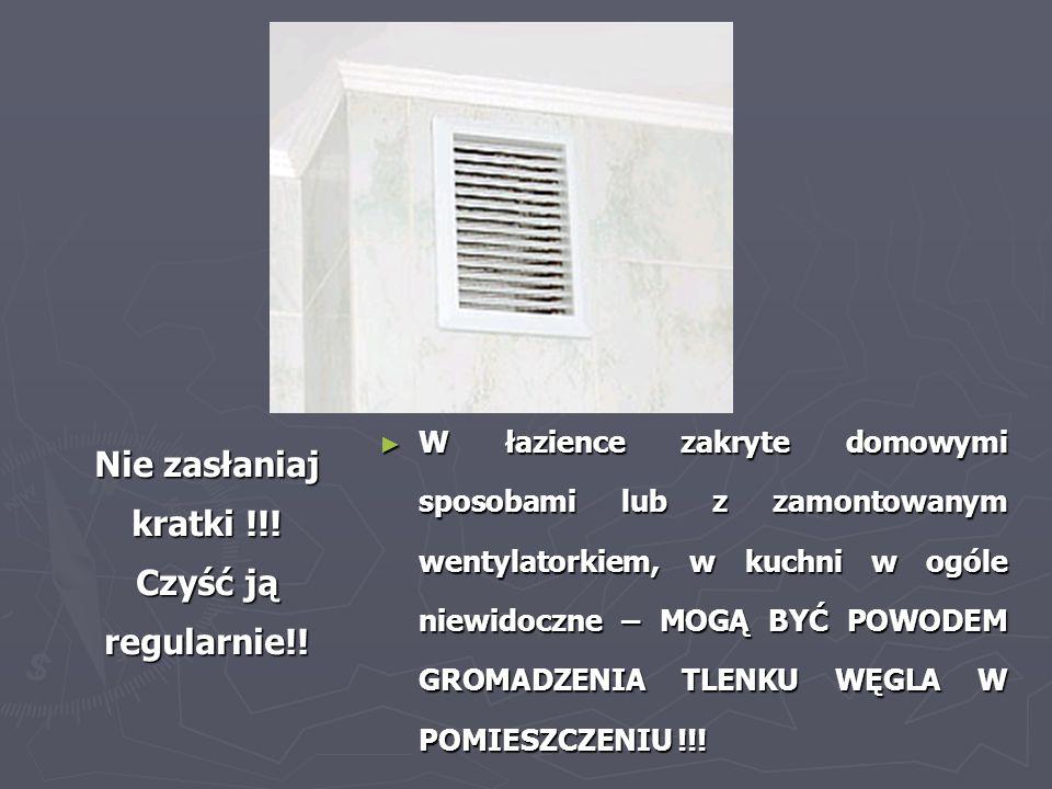 Nie zasłaniaj kratki !!! Czyść ją regularnie!! W łazience zakryte domowymi sposobami lub z zamontowanym wentylatorkiem, w kuchni w ogóle niewidoczne –