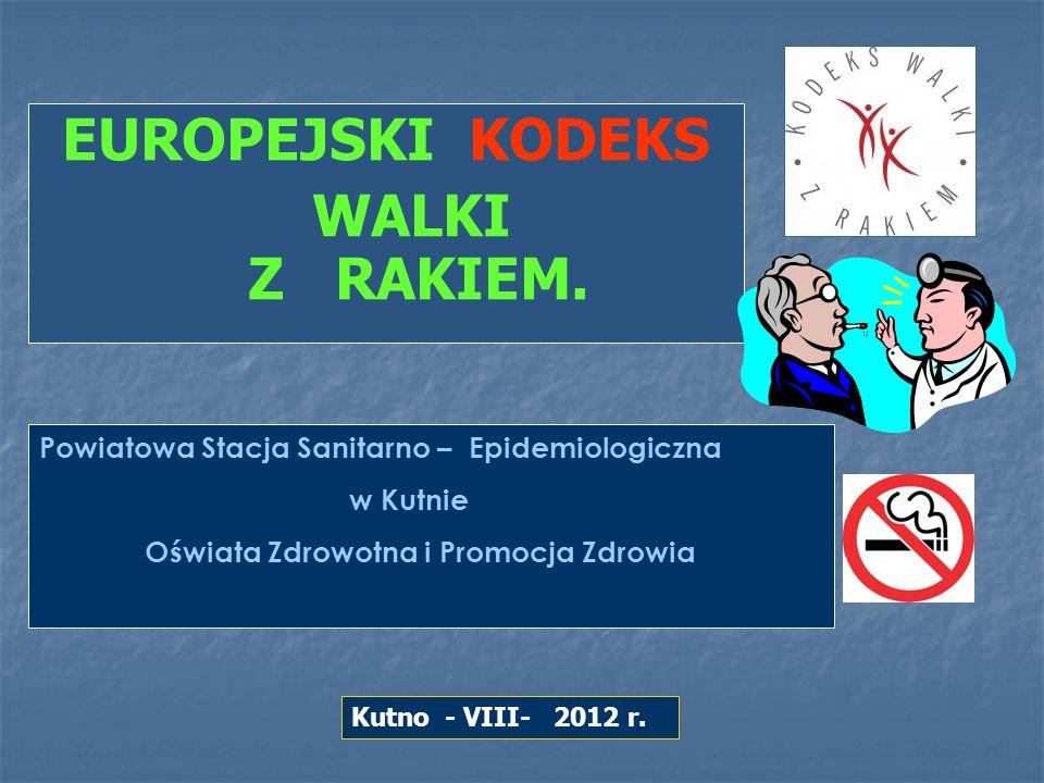 EUROPEJSKI KODEKS WALKI Z RAKIEM. Kutno - VIII- 2012 r. Powiatowa Stacja Sanitarno – Epidemiologiczna w Kutnie Oświata Zdrowotna i Promocja Zdrowia