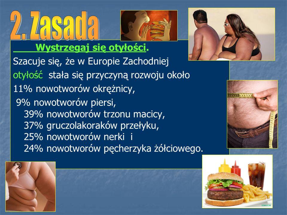 Wystrzegaj się otyłości. Szacuje się, że w Europie Zachodniej otyłość stała się przyczyną rozwoju około 11% nowotworów okrężnicy, 9% nowotworów piersi