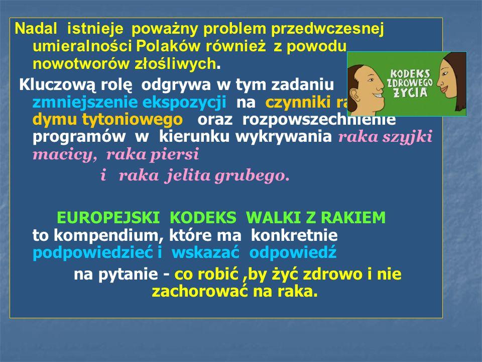 Nadal istnieje poważny problem przedwczesnej umieralności Polaków również z powodu nowotworów złośliwych. Kluczową rolę odgrywa w tym zadaniu zmniejsz